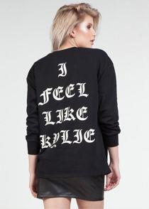 Black I feel like Kylie Sweatshirt